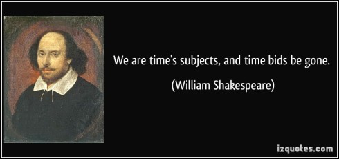 quote-we-are-time-s-subjects-and-time-bids-be-gone-william-shakespeare-168155